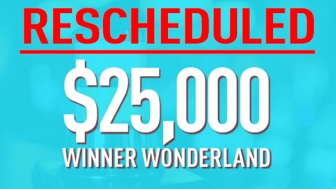 Today 1/17/2018 $25,000 Winner Wonderland is rescheduled for tomorrow 1/18/2018 from 10AM-4PM